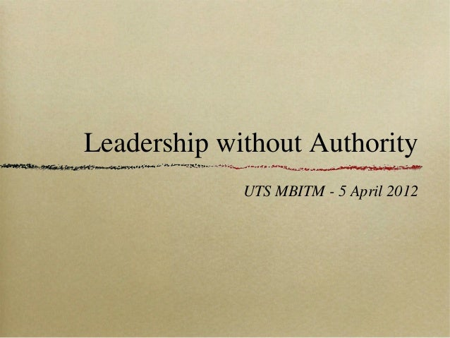 Leadership without Authority             UTS MBITM - 5 April 2012