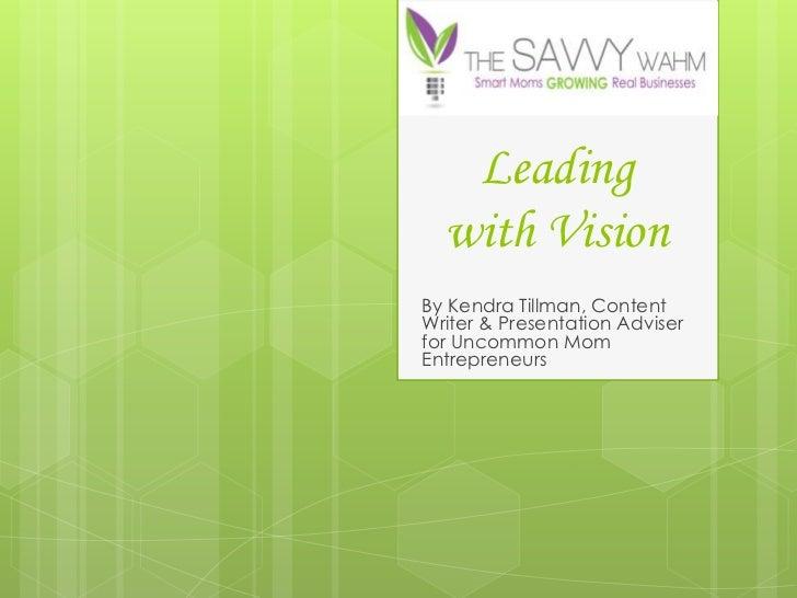 Leading  with VisionBy Kendra Tillman, ContentWriter & Presentation Adviserfor Uncommon MomEntrepreneurs