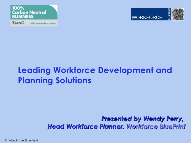 Leading Workforce Development and        Planning Solutions                                       Presented by Wendy Perry...