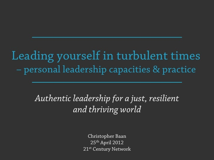Leading yourself in turbulent times– personal leadership capacities & practice    Authentic leadership for a just, resilie...