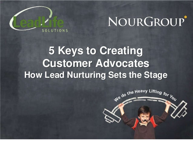 5 Keys to Creating    Customer AdvocatesHow Lead Nurturing Sets the Stage                                eavy Lifting f   ...