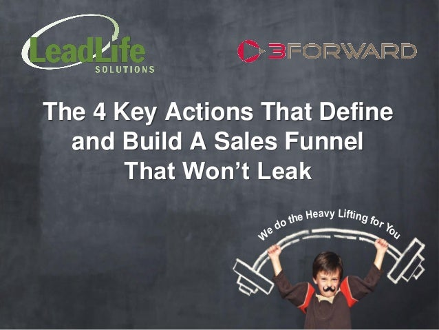 The 4 Key Actions That Define  and Build A Sales Funnel       That Won't Leak                             eavy Lifting f  ...