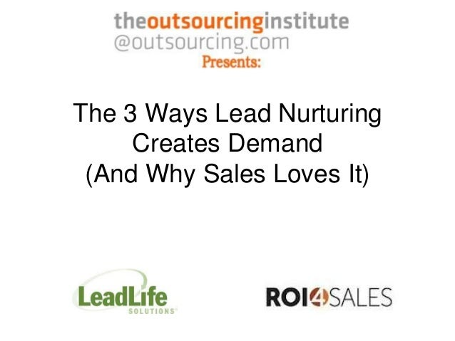 The 3 Ways Lead Nurturing     Creates Demand (And Why Sales Loves It)