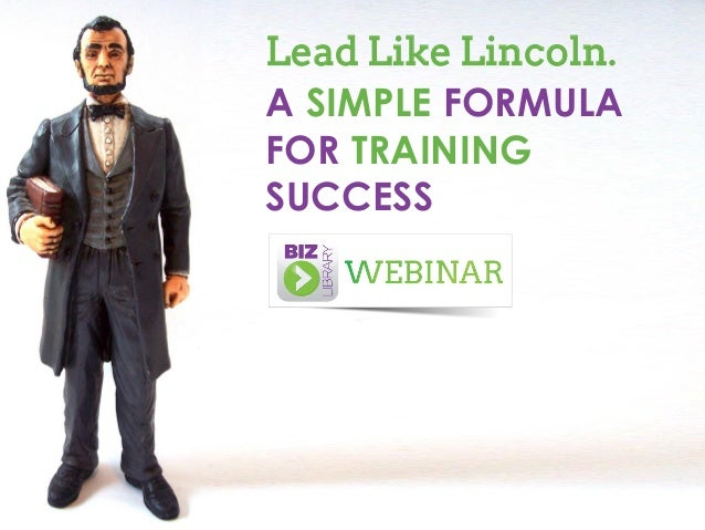 Lead Like Lincoln. A SIMPLE FORMULA FOR TRAINING SUCCESS