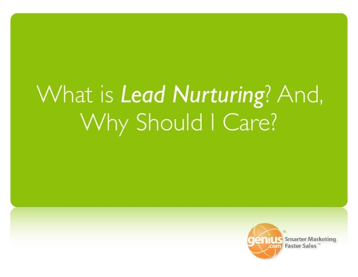 What is Lead Nurturing? And,    Why Should I Care?