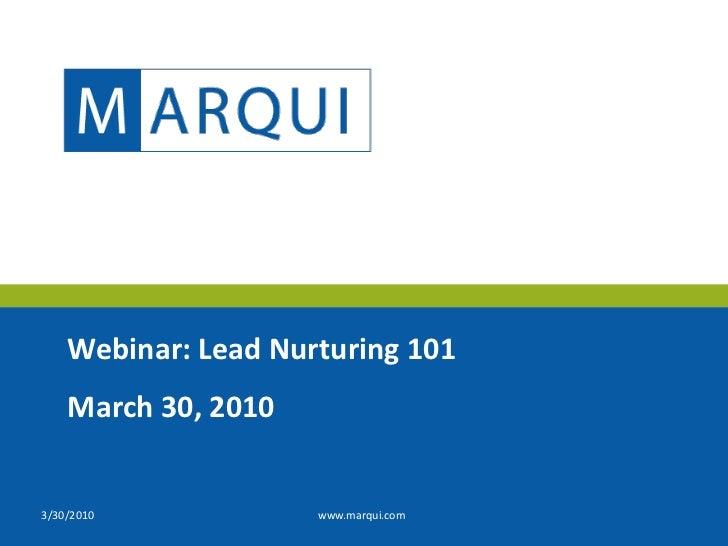 3/30/2010<br />www.marqui.com<br />Webinar: Lead Nurturing 101<br />March 30, 2010<br />