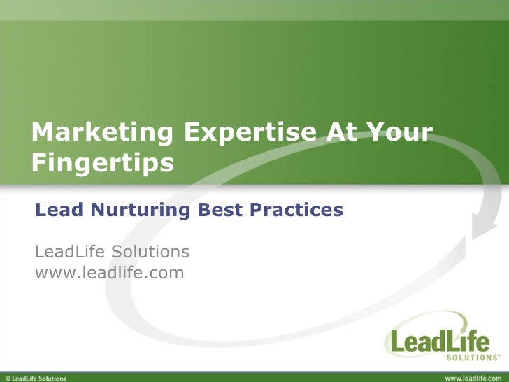 Marketing Expertise At Your Fingertips  Lead Nurturing Best Practices LeadLife Solutions www.leadlife.com