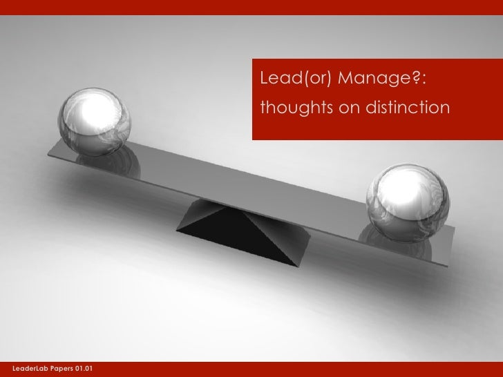 Lead(or) Manage?:                          thoughts on distinction     LeaderLab Papers 01.01