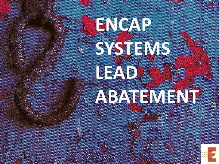 ENCAP SYSTEMSLEAD ABATEMENT<br />