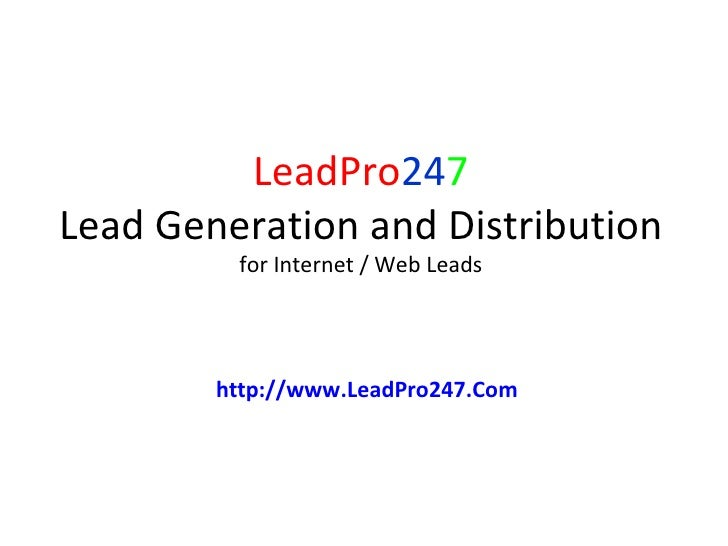 LeadPro 24 7 Lead Generation and Distribution for Internet / Web Leads http://www.LeadPro247.Com