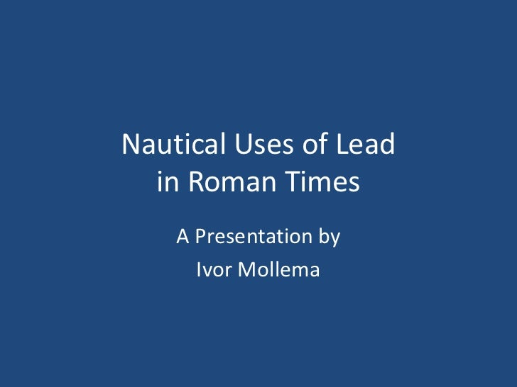 Nautical Uses of Lead  in Roman Times    A Presentation by      Ivor Mollema