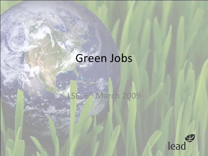 Green Jobs LSE, 6 th  March 2009
