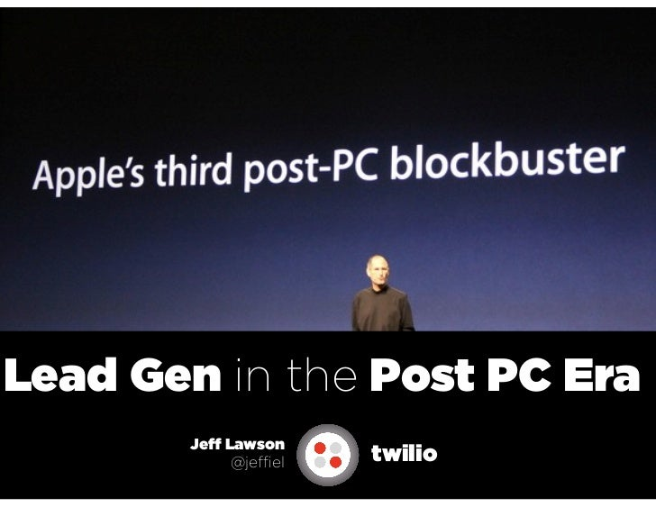 Lead Gen in the Post PC Era       Jeff Lawson             @jeffiel   twilio