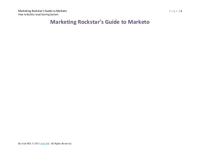 Marketing Rockstar's Guide to Marketo                                  Page |1How to Build a Lead Scoring System          ...