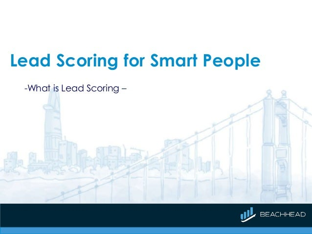 Lead Scoring for Smart People -What is Lead Scoring –