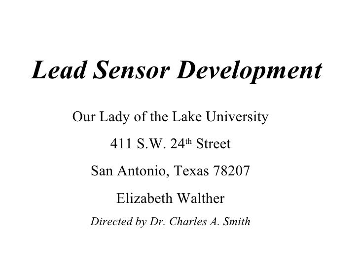 Lead Sensor Development Our Lady of the Lake University 411 S.W. 24 th  Street San Antonio, Texas 78207 Elizabeth Walther ...