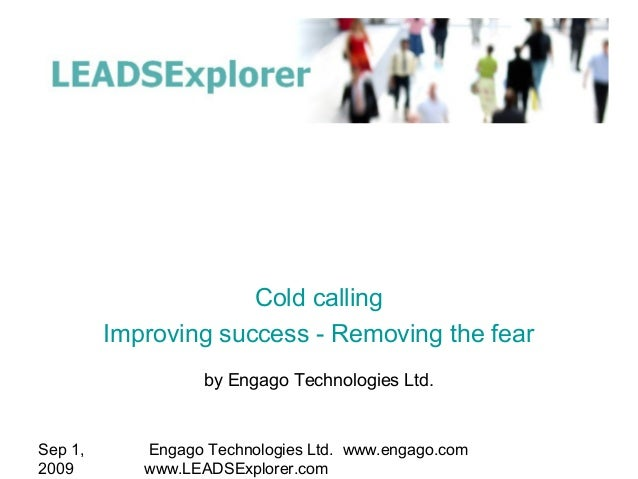 Sep 1, 2009 Engago Technologies Ltd. www.engago.com www.LEADSExplorer.com by Engago Technologies Ltd. Cold calling Improvi...