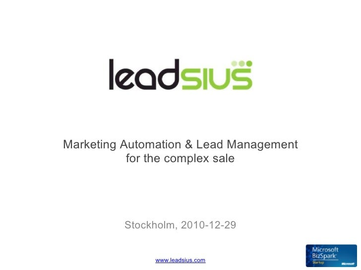 Marketing Automation & Lead Management           for the complex sale         Stockholm, 2010-12-29              www.leads...