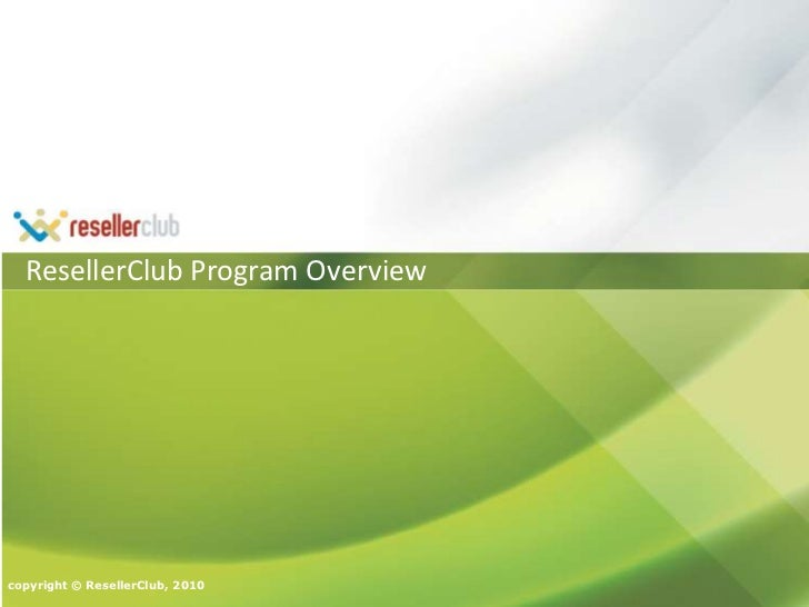 ResellerClub Program Overview<br />copyright © ResellerClub, 2010<br />