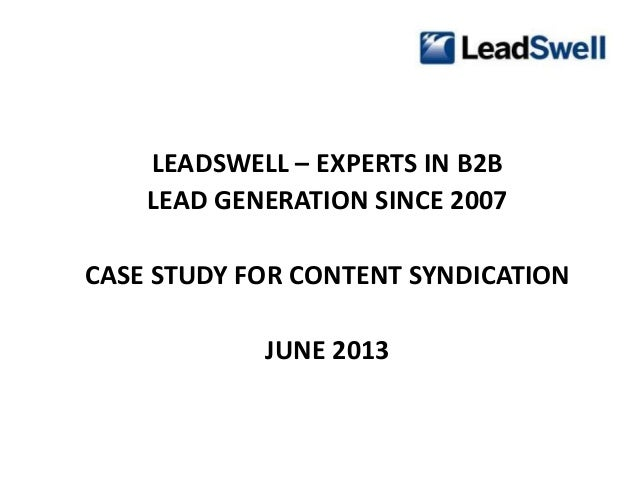 LEADSWELL – EXPERTS IN B2BLEAD GENERATION SINCE 2007CASE STUDY FOR CONTENT SYNDICATIONJUNE 2013