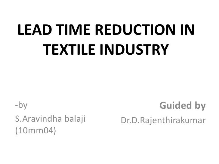 LEAD TIME REDUCTION IN   TEXTILE INDUSTRY-by                           Guided byS.Aravindha balaji   Dr.D.Rajenthirakumar(...