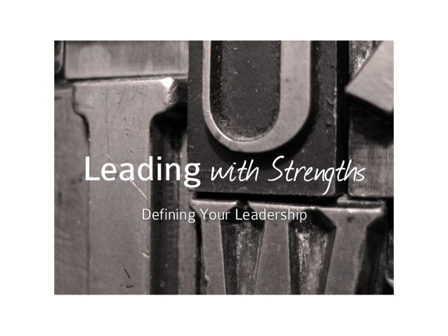 Leading with Strengths    Defining Your Leadership