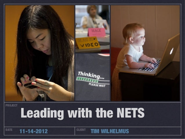 PROJECT          Leading with the NETSDATE          11-14-2012   CLIENT                                TIM WILHELMUS