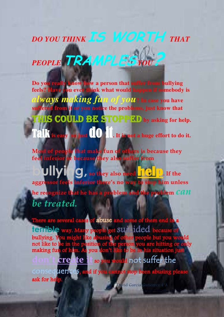 -1143000-914400DO YOU THINK IS WORTH THAT PEOPLE TRAMPLES YOU?<br />Do you really know how a person that suffer from bully...