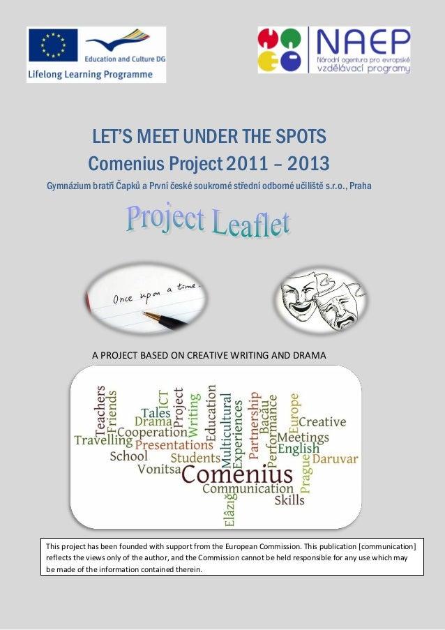 LET'S MEET UNDER THE SPOTS Comenius Project 2011 – 2013 Gymnázium bratří Čapků a První české soukromé střední odborné učil...