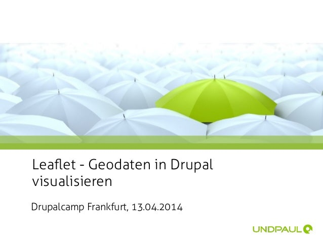 Drupalcamp Frankfurt, 13.04.2014 Leaflet - Geodaten in Drupal visualisieren