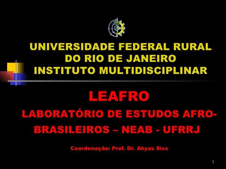 UNIVERSIDADE FEDERAL RURAL DO RIO DE JANEIRO INSTITUTO MULTIDISCIPLINAR LEAFRO LABORATÓRIO DE ESTUDOS AFRO-BRASILEIROS – N...