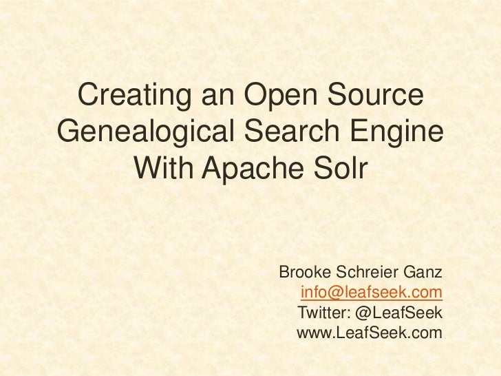 Creating an Open SourceGenealogical Search Engine    With Apache Solr              Brooke Schreier Ganz                 in...