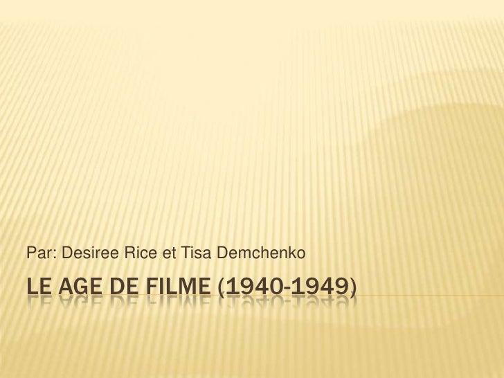 Par: Desiree Rice et Tisa Demchenko  LE AGE DE FILME (1940-1949)
