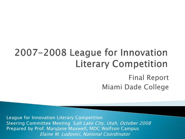2007-2008 League for InnovationLiterary Competition<br /> Final Report<br />Miami Dade College<br />League for Innovation ...