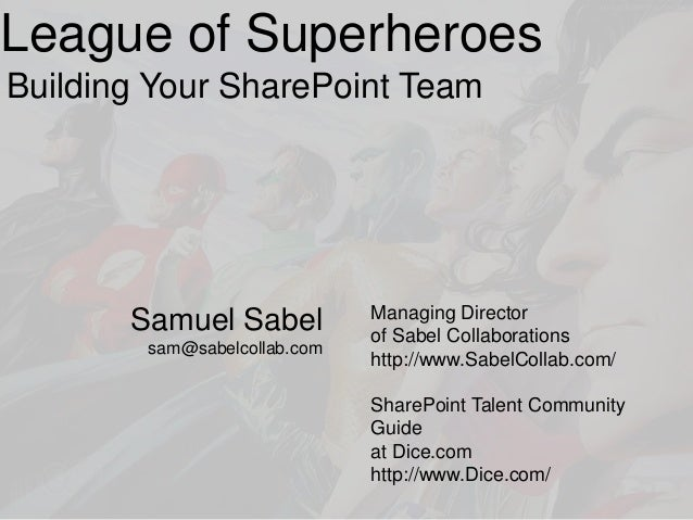 League of SuperheroesBuilding Your SharePoint Team                              Managing Director       Samuel Sabel      ...