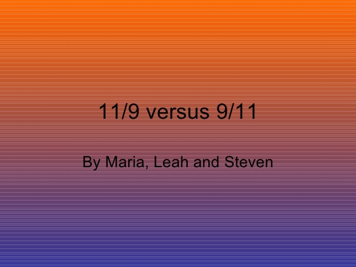 11/9 versus 9/11 By Maria, Leah and Steven