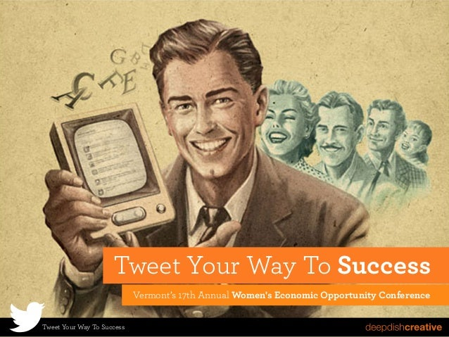 Tweet Your Way To Success Vermont's 17th Annual Women's Economic Opportunity Conference Tweet Your Way To Success