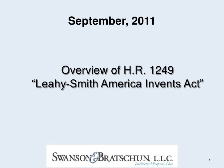"""September, 2011<br />Overview of H.R. 1249 <br />""""Leahy-Smith America Invents Act""""<br />1<br />"""