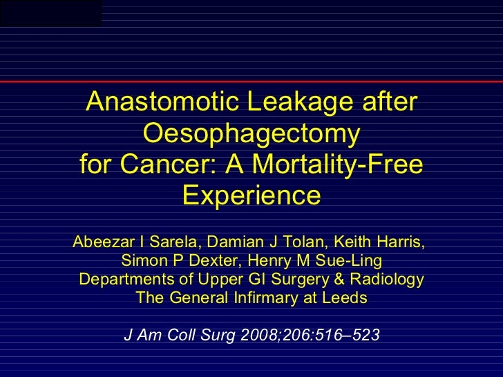 Anastomotic Leakage after Oesophagectomy for Cancer: A Mortality-Free Experience Abeezar I Sarela, Damian J Tolan, Keith H...