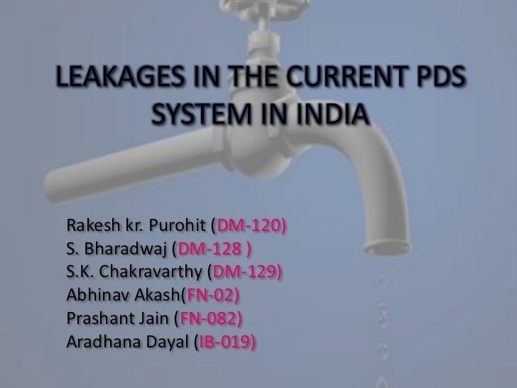 LEAKAGES IN THE CURRENT PDS SYSTEM IN INDIA<br />Rakesh kr. Purohit (DM-120)<br />S. Bharadwaj (DM-128 )<br />S.K. Chakrav...