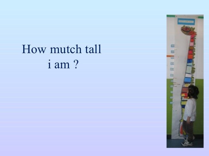 How mutch tall  i am ?