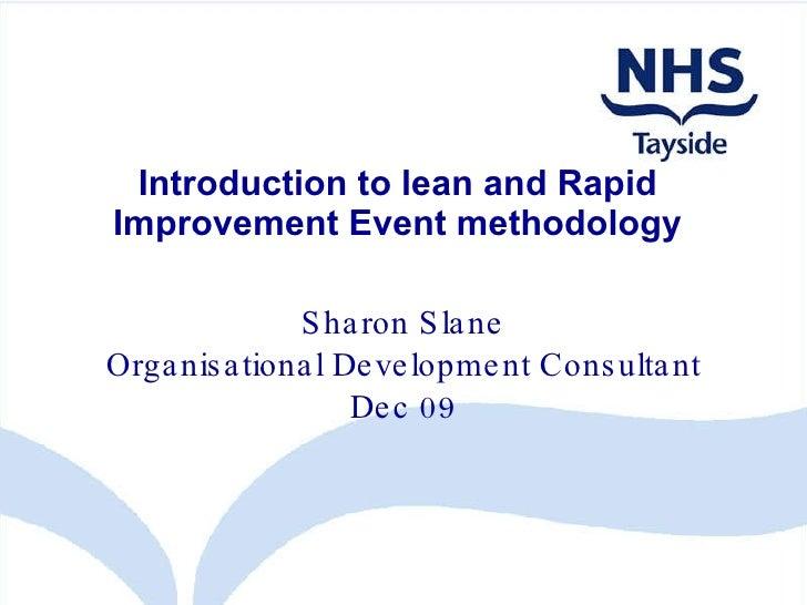 Introduction to lean and Rapid Improvement Event methodology Sharon Slane Organisational Development Consultant Dec 09