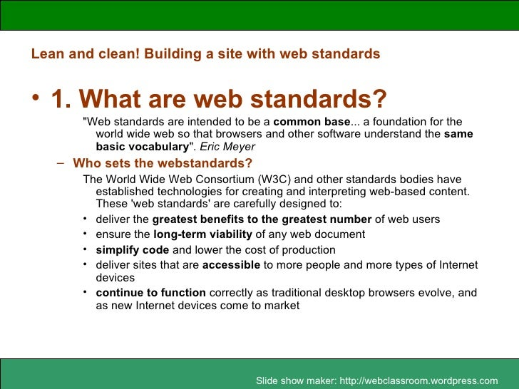 """Lean and clean! Building a site with web standards <ul><li>1. What are web standards? </li></ul><ul><ul><ul><li>""""Web ..."""