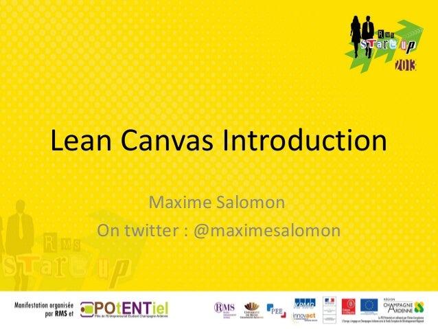 Lean Canvas Introduction         Maxime Salomon   On twitter : @maximesalomon
