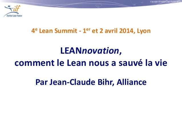 Copyright © Institut Lean France 2013 4e Lean Summit - 1er et 2 avril 2014, Lyon LEANnovation, comment le Lean nous a sauv...