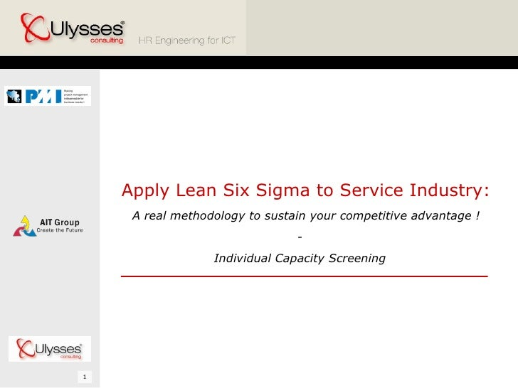 Apply Lean Six Sigma to Service Industry: A real methodology to sustain your competitive advantage ! - Individual Capacity...