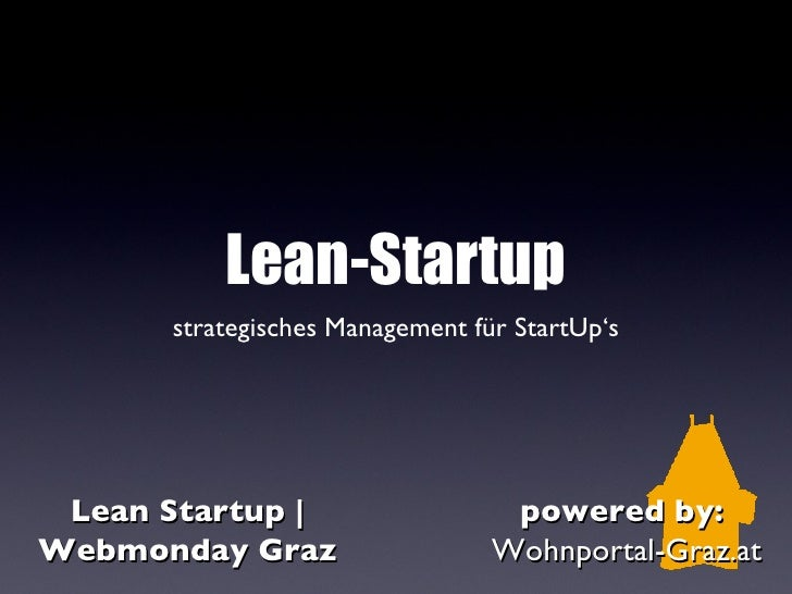 Lean-Startup      strategisches Management für StartUp's Lean Startup |                   powered by:Webmonday Graz       ...