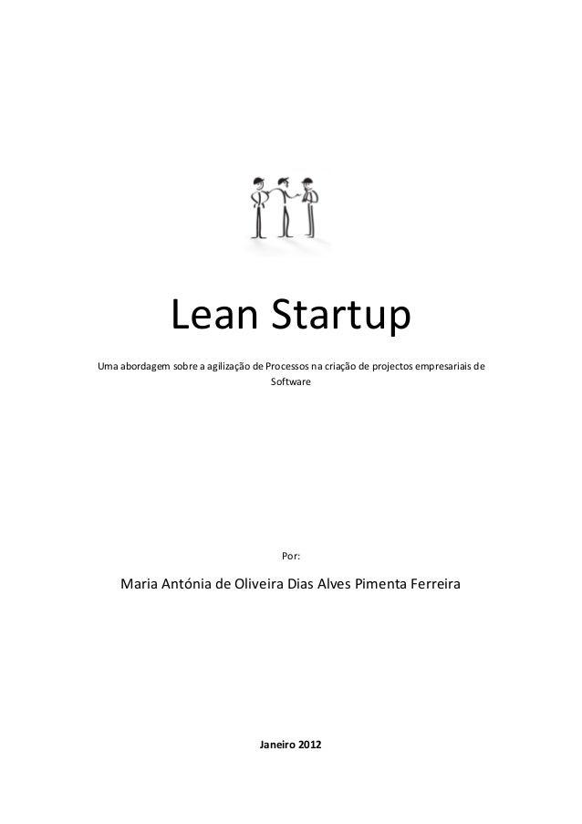 Lean StartupUma abordagem sobre a agilização de Processos na criação de projectos empresariais deSoftwarePor:Maria Antónia...