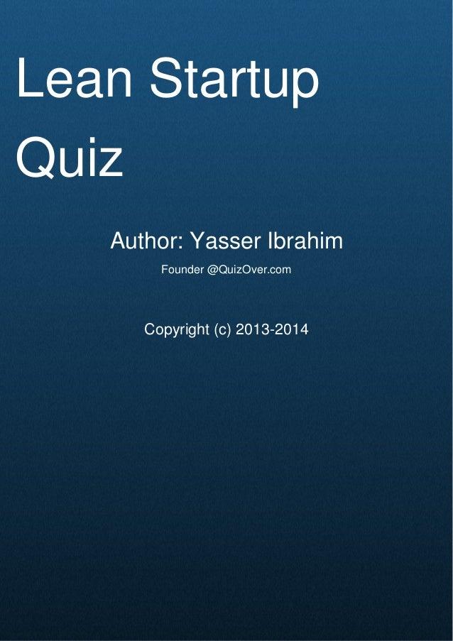 Cover Page Lean Startup Quiz Author: Yasser Ibrahim Founder @QuizOver.com Copyright (c) 2013-2014