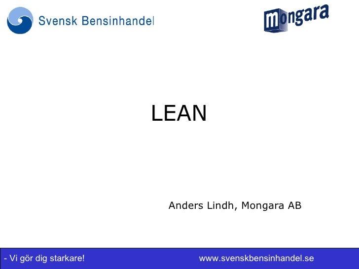 LEAN                          Anders Lindh, Mongara AB- Vi gör dig starkare!         www.svenskbensinhandel.se